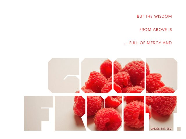 wisdom mercy good fruit
