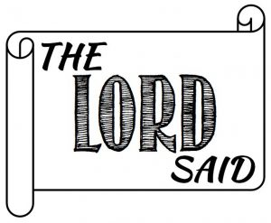 The LORD Said