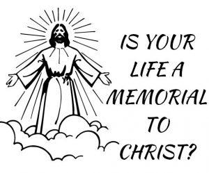 life a memorial to Christ